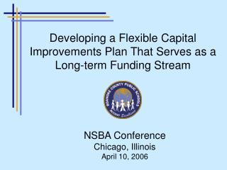 Developing a Flexible Capital Improvements Plan That Serves as a Long-term Funding Stream