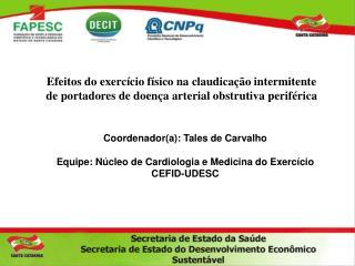 Coordenador(a): Tales de Carvalho Equipe: Núcleo de Cardiologia e Medicina do Exercício