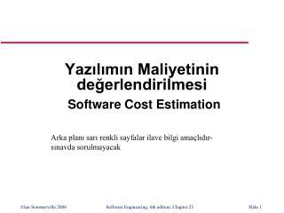 Yazılımın Maliyetinin değerlendirilmesi Software Cost Estimation