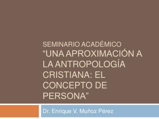 Seminario Acad mico  UNA APROXIMACI N A LA ANTROPOLOG A CRISTIANA: EL CONCEPTO DE PERSONA