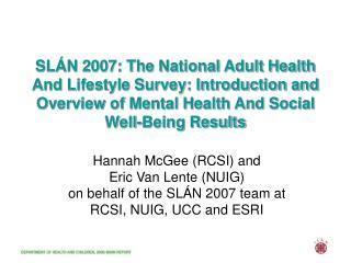 Hannah McGee (RCSI) and  Eric Van Lente (NUIG)  on behalf of the SL Á N 2007 team at