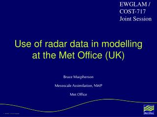 Use of radar data in modelling at the Met Office (UK)