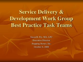 Service Delivery & Development Work Group Best Practice Task Teams
