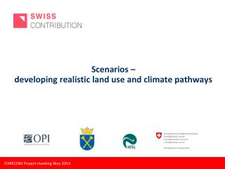 Scenarios –  developing realistic land use and climate pathways