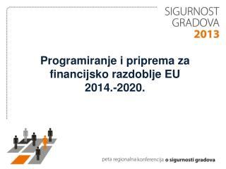 Programiranje i priprema za  financijsko razdoblje EU 2014.-2020.