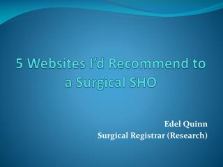 5 Websites I'd Recommend to a Surgical SHO