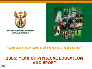 """AN ACTIVE AND WINNING NATION"" 2005: YEAR OF PHYSICAL EDUCATION AND SPORT"