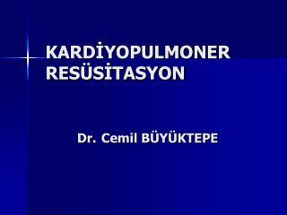 KARDİYOPULMONER      RESÜSİTASYON Dr. Cemil BÜYÜKTEPE