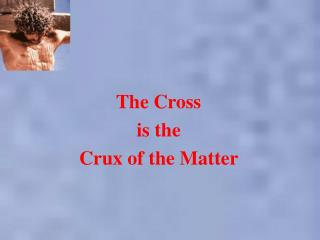 The Cross  is the  Crux of the Matter