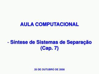 AULA COMPUTACIONAL  Síntese de Sistemas de Separação (Cap. 7)