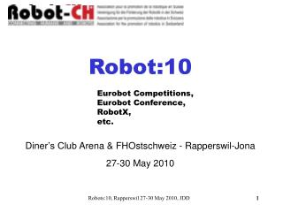 Robot:10  Diner 's Club  Arena & FHOstschweiz - Rapperswil-Jona 27-30 May 2010