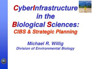 C yber I nfrastructure in the  B iological  S ciences:   CIBS & Strategic Planning