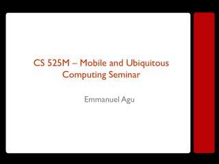 CS 525M – Mobile and Ubiquitous Computing Seminar