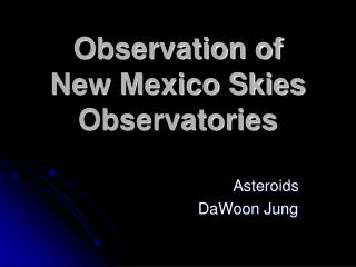 Observation of  New Mexico Skies Observatories