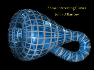 Some Interesting Curves John D Barrow