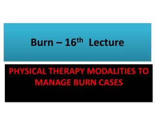 Burn   16th  Lecture