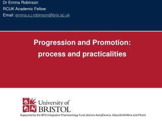 Dr Emma Robinson RCUK Academic Fellow Email:  emma.s.j.robinson@bris.ac.uk