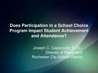 Does Participation in a School Choice Program Impact Student Achievement and Attendance?