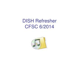 DISH Refresher CFSC 6/2014