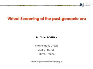 Virtual Screening at the post-genomic era Dr. Didier ROGNAN Bioinformatic Group UMR CNRS 7081