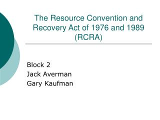 The Resource Convention and Recovery Act of 1976 and 1989 (RCRA)