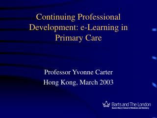 Continuing Professional Development: e-Learning in  Primary Care