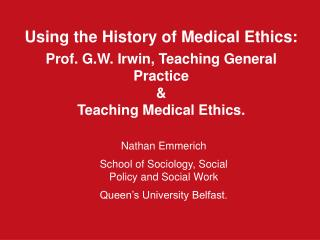 Using the History of Medical Ethics: Prof. G.W. Irwin, Teaching General Practice  &