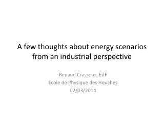 A few thoughts about energy scenarios from an industrial perspective