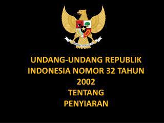 UNDANG-UNDANG REPUBLIK INDONESIA NOMOR 32 TAHUN 2002 TENTANG PENYIARAN