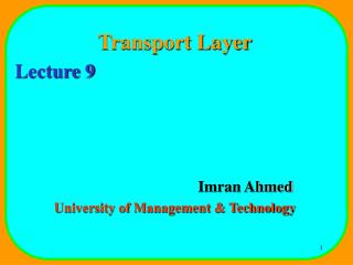 Transport Layer Lecture 9 				Imran Ahmed University of Management & Technology