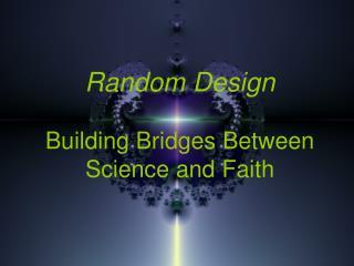 Random Design Building Bridges Between Science and Faith