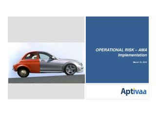 OPERATIONAL RISK – AMA Implementation March 15, 2010