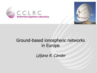 Ground-based ionospheric networks  in Europe Ljiljana R. Cander