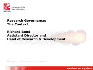 Research Governance: The Context Richard Bond Assistant Director and