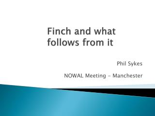 Finch and what follows from it