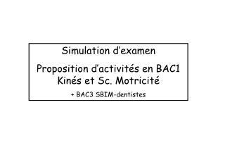 Simulation d'examen Proposition d'activités en BAC1 Kinés et Sc. Motricité + BAC3 SBIM-dentistes
