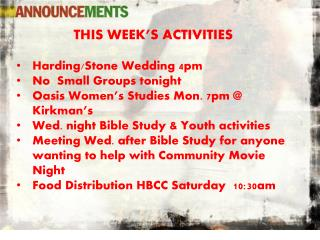 THIS WEEK'S ACTIVITIES Harding/Stone Wedding 4pm No  Small Groups tonight
