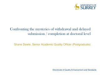 Confronting the mysteries of withdrawal and delayed submission / completion at doctoral level