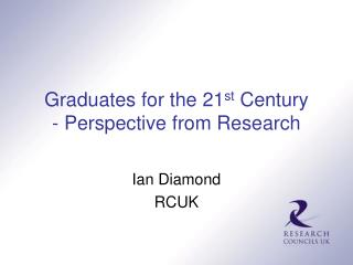 Graduates for the 21 st  Century - Perspective from Research