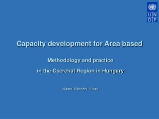 Methodology and practice  in the  Cserehat  Region in Hungary Marta  Marczis , 2009