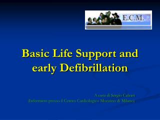 Basic Life Support and early Defibrillation