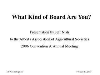 Presentation by Jeff Nish  to the Alberta Association of Agricultural Societies