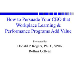 How to Persuade Your CEO that Workplace Learning  Performance Programs Add Value