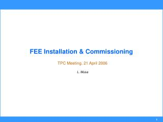FEE Installation & Commissioning TPC Meeting, 21 April 2006 L. Musa