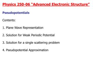 "Physics 250-06 ""Advanced Electronic Structure"" Pseudopotentials Contents:"