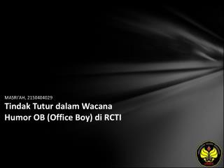 MASRI'AH, 2150404029 Tindak Tutur dalam Wacana Humor OB (Office Boy) di RCTI