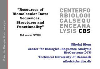 Nikolaj Blom Center for Biological Sequence Analysis BioCentrum-DTU