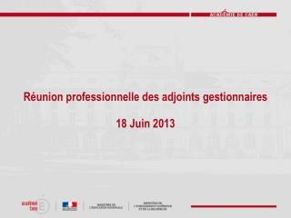 Réunion professionnelle des adjoints gestionnaires 18 Juin 2013