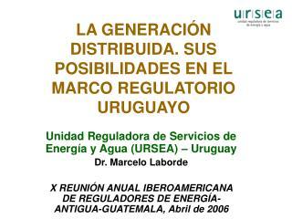 LA GENERACIÓN DISTRIBUIDA. SUS POSIBILIDADES EN EL MARCO REGULATORIO URUGUAYO