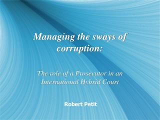 Managing the sways of corruption: